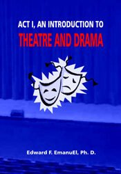 Act I, An Introduction to Theatre and Drama