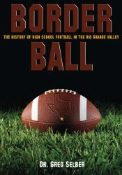 Border Ball: The History of High School Football in The Rio Grande Valley