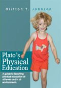 Plato's Physical Education: A guide to teaching physical education at all levels and in all environments