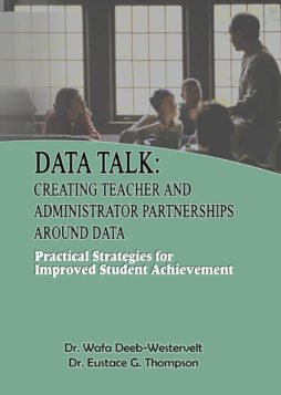 Data Talk: Creating Teacher and Administrator Partnerships Around Data – Practical Strategies for Improved Student Achievement 1
