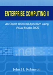 Enterprise Computing II: An Object Oriented Approach using Visual Studio 2005