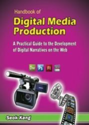 Handbook of Digital Media Production: A Practical Guide to the Development of Digital Narratives on the Web